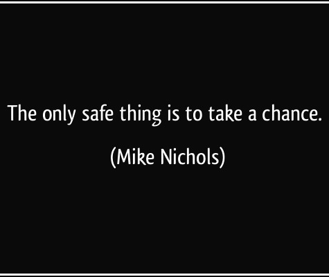 quote-the-only-safe-thing-is-to-take-a-chance-mike-nichols-135413