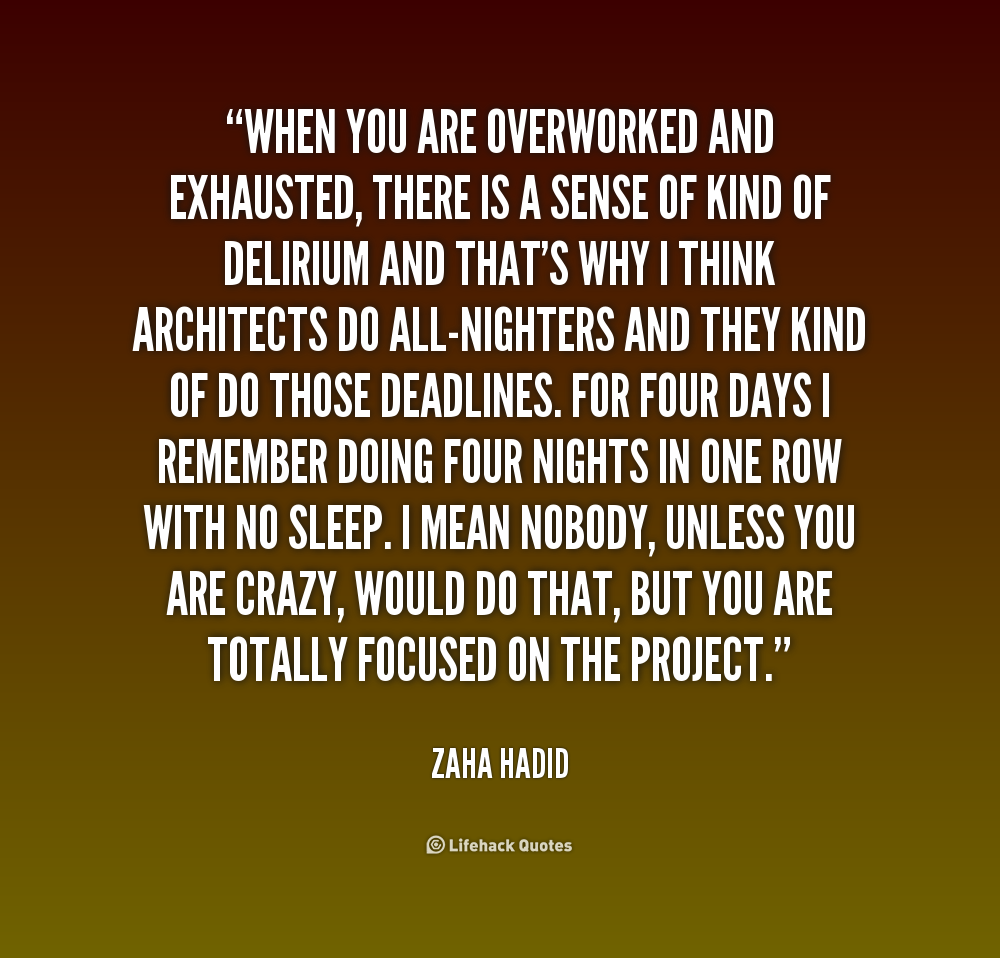 quote-Zaha-Hadid-when-you-are-overworked-and-exhausted-there-233471