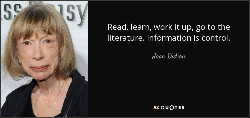 quote-read-learn-work-it-up-go-to-the-literature-information-is-control-joan-didion-37-63-42